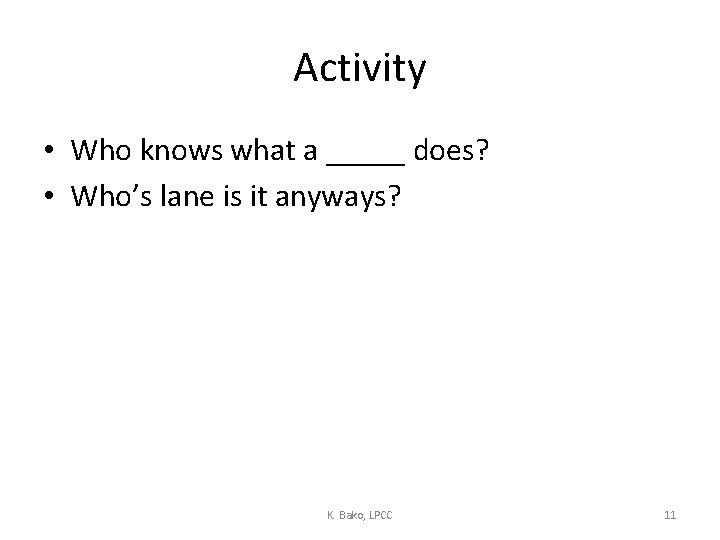 Activity • Who knows what a _____ does? • Who's lane is it anyways?