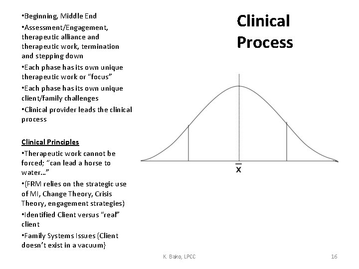 Clinical Process • Beginning, Middle End • Assessment/Engagement, therapeutic alliance and therapeutic work, termination
