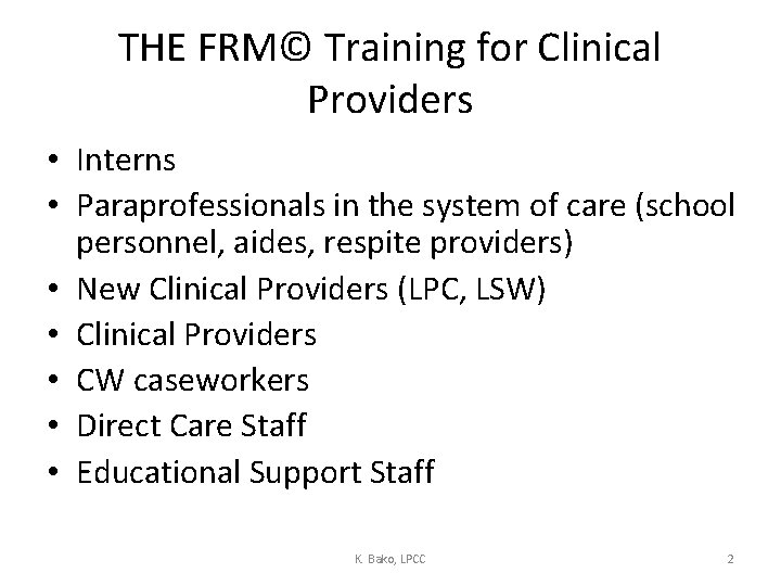 THE FRM© Training for Clinical Providers • Interns • Paraprofessionals in the system of