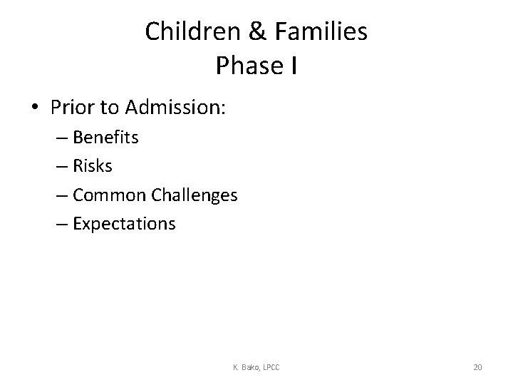 Children & Families Phase I • Prior to Admission: – Benefits – Risks –