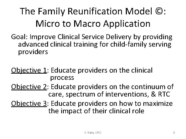 The Family Reunification Model ©: Micro to Macro Application Goal: Improve Clinical Service Delivery