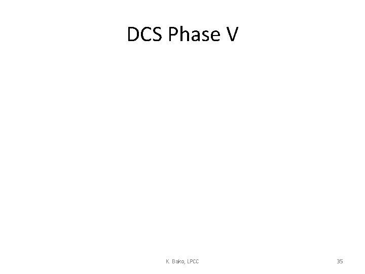 DCS Phase V K. Bako, LPCC 35