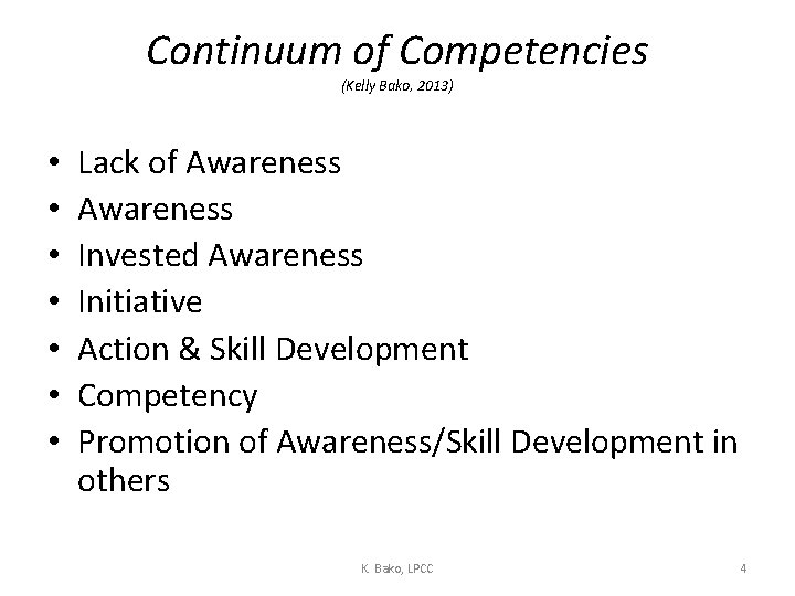 Continuum of Competencies (Kelly Bako, 2013) • • Lack of Awareness Invested Awareness Initiative