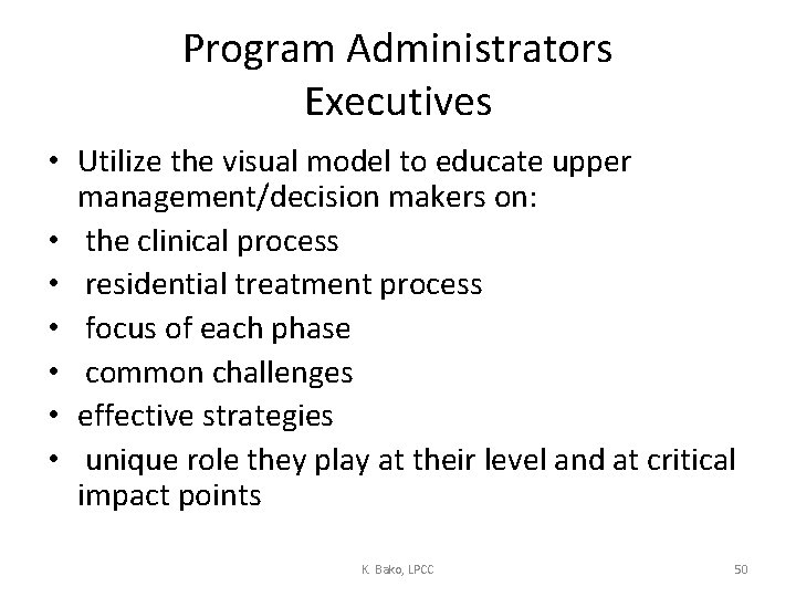 Program Administrators Executives • Utilize the visual model to educate upper management/decision makers on: