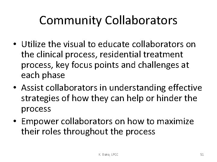 Community Collaborators • Utilize the visual to educate collaborators on the clinical process, residential