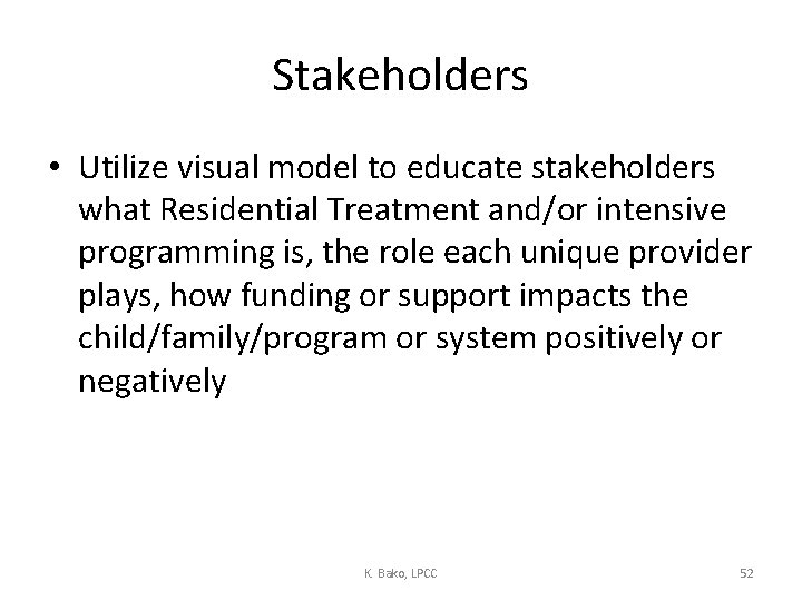 Stakeholders • Utilize visual model to educate stakeholders what Residential Treatment and/or intensive programming
