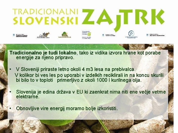 Tradicionalno je tudi lokalno, tako iz vidika izvora hrane kot porabe energije za njeno