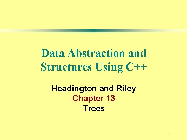 Data Abstraction and Structures Using C++ Headington and Riley Chapter 13 Trees 1