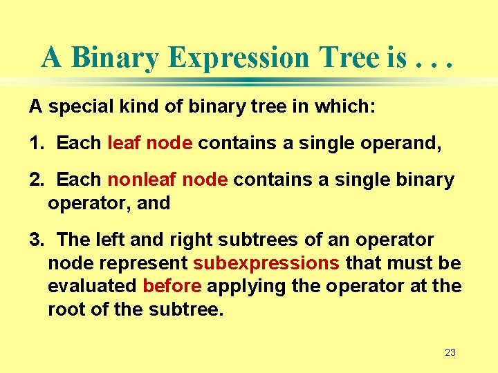 A Binary Expression Tree is. . . A special kind of binary tree in