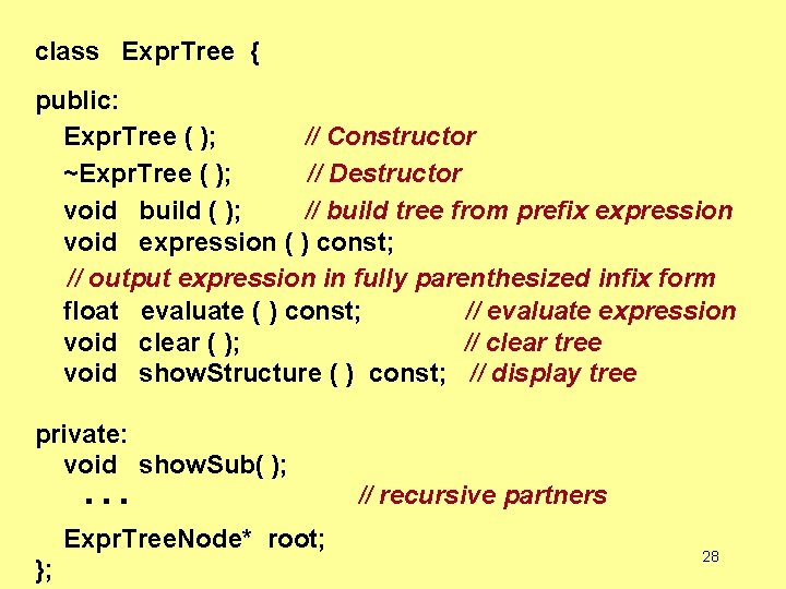 class Expr. Tree { public: Expr. Tree ( ); // Constructor ~Expr. Tree (