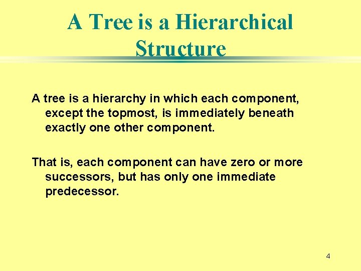 A Tree is a Hierarchical Structure A tree is a hierarchy in which each