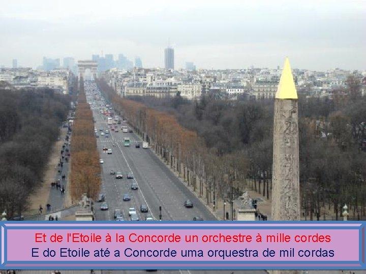 Et de l'Etoile à la Concorde un orchestre à mille cordes E do Etoile
