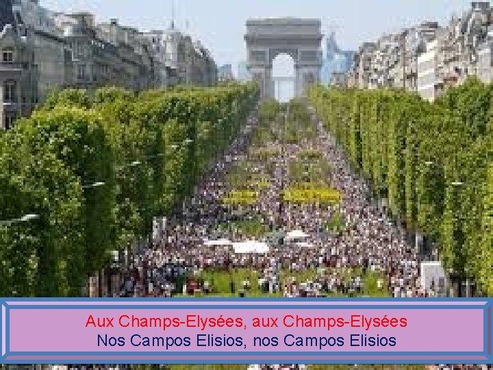 Aux Champs-Elysées, aux Champs-Elysées Nos Campos Elisios, nos Campos Elisios