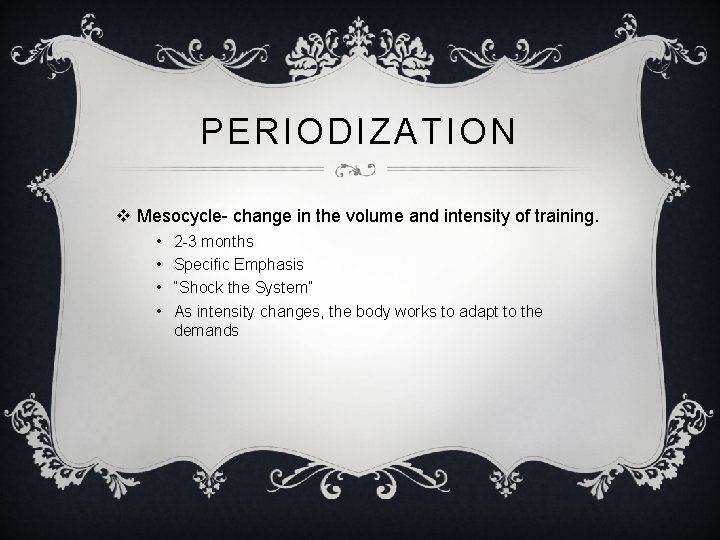 PERIODIZATION v Mesocycle- change in the volume and intensity of training. • • 2
