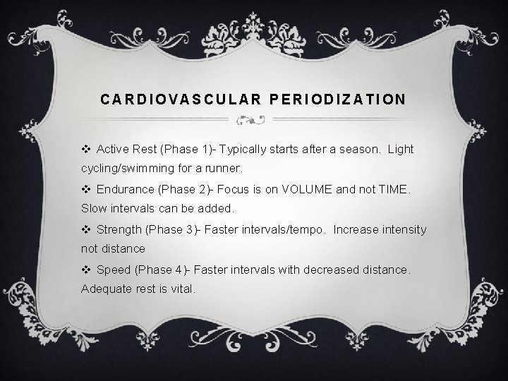 CARDIOVASCULAR PERIODIZATION v Active Rest (Phase 1)- Typically starts after a season. Light cycling/swimming