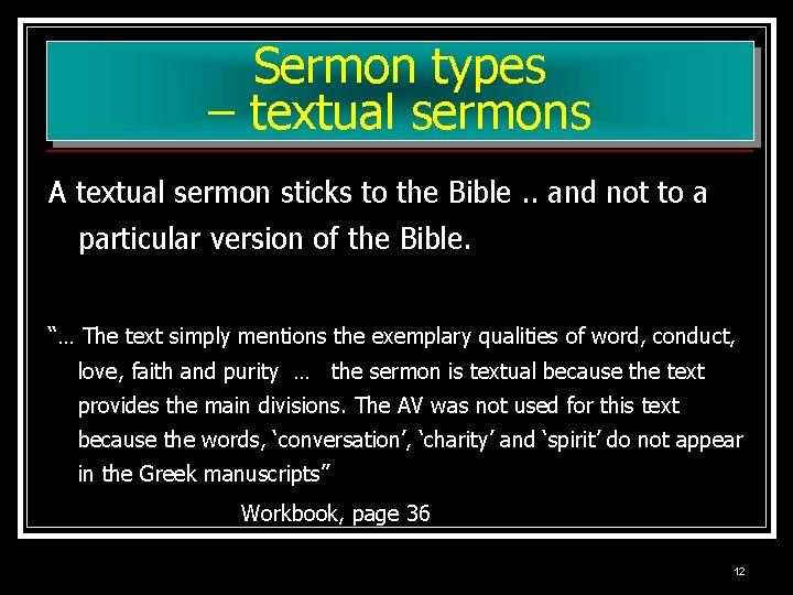 Sermon types – textual sermons A textual sermon sticks to the Bible. . and