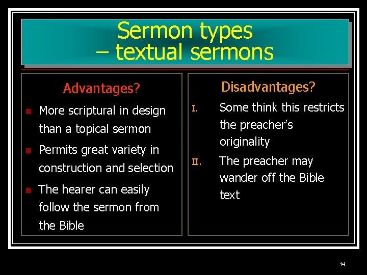 Sermon types – textual sermons Disadvantages? Advantages? n More scriptural in design I. Some