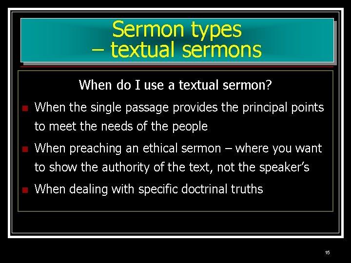 Sermon types – textual sermons When do I use a textual sermon? n When
