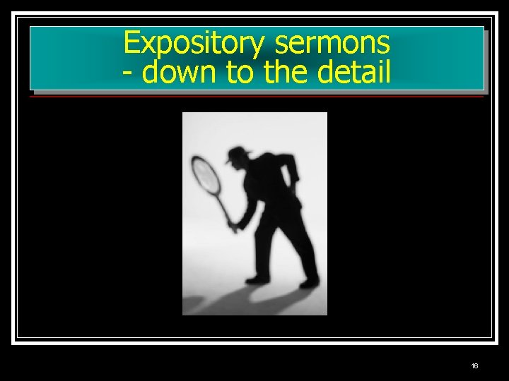 Expository sermons - down to the detail 16