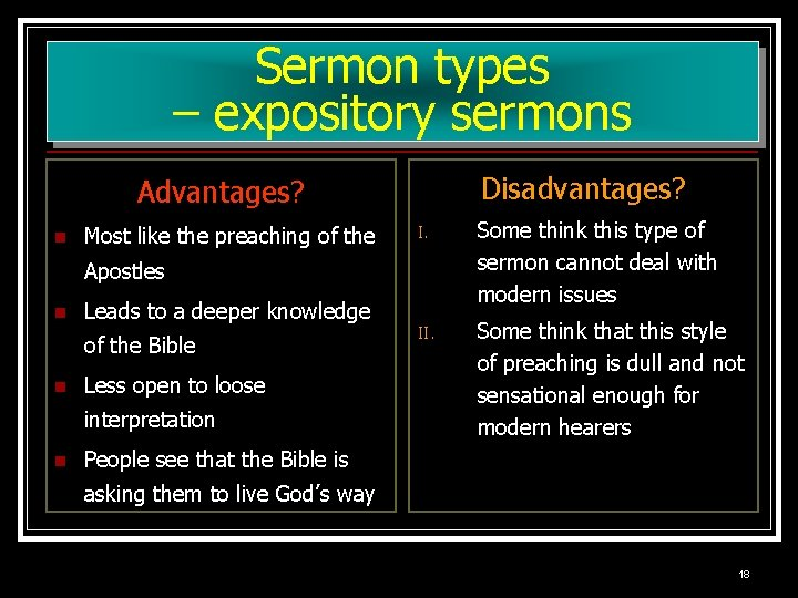 Sermon types – expository sermons Disadvantages? Advantages? n Most like the preaching of the