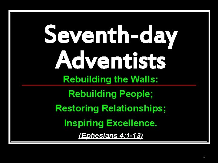 Seventh-day Adventists Rebuilding the Walls: Rebuilding People; Restoring Relationships; Inspiring Excellence. (Ephesians 4: 1