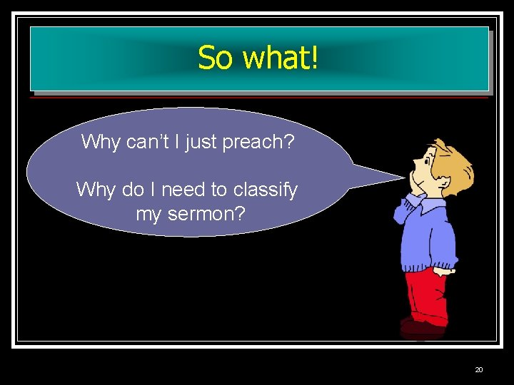 So what! Why can't I just preach? Why do I need to classify my