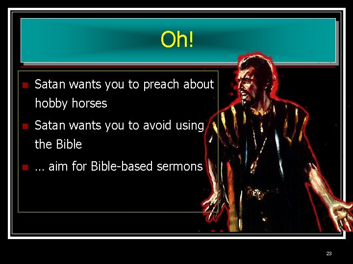 Oh! n Satan wants you to preach about hobby horses n Satan wants you