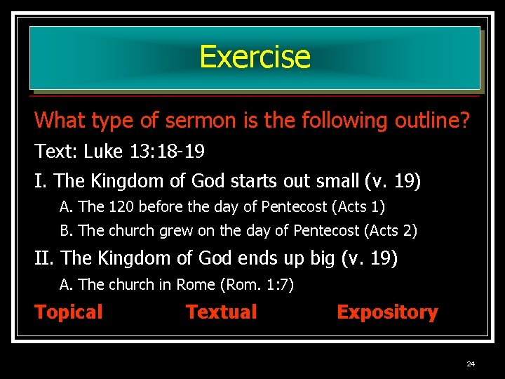 Exercise What type of sermon is the following outline? Text: Luke 13: 18 -19