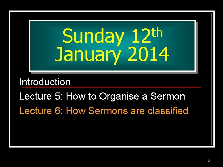 th 12 Sunday January 2014 Introduction Lecture 5: How to Organise a Sermon Lecture