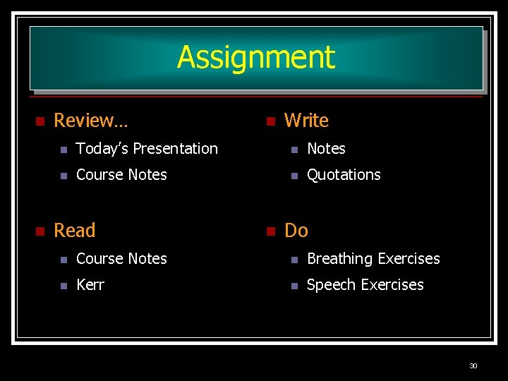Assignment n n Review… n Write n Today's Presentation n Notes n Course Notes