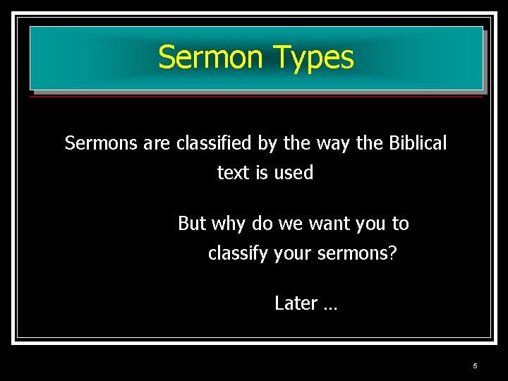 Sermon Types Sermons are classified by the way the Biblical text is used But