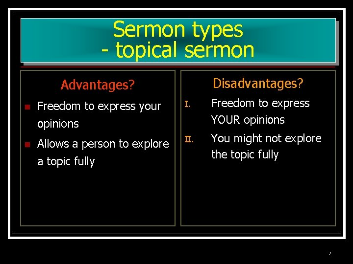 Sermon types - topical sermon Disadvantages? Advantages? n Freedom to express your I. Freedom