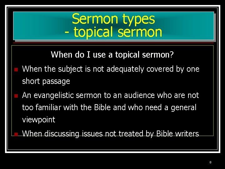 Sermon types - topical sermon When do I use a topical sermon? n When