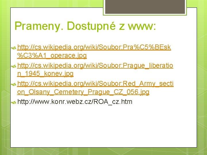 Prameny. Dostupné z www: http: //cs. wikipedia. org/wiki/Soubor: Pra%C 5%BEsk %C 3%A 1_operace. jpg