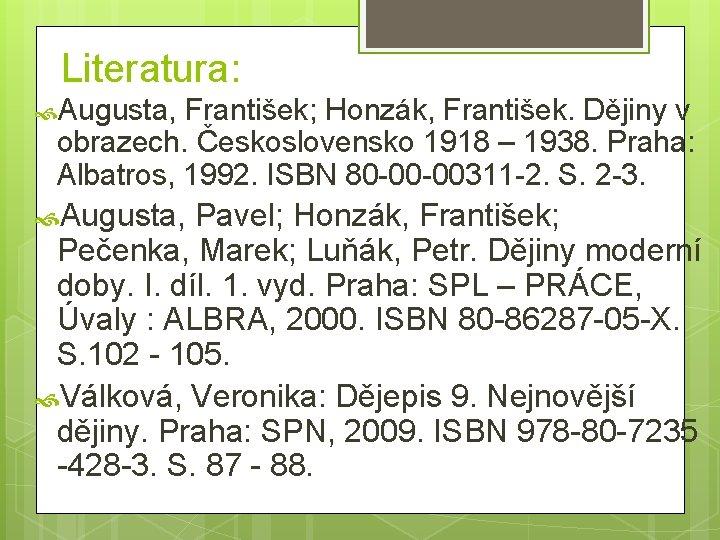 Literatura: Augusta, František; Honzák, František. Dějiny v obrazech. Československo 1918 – 1938. Praha: