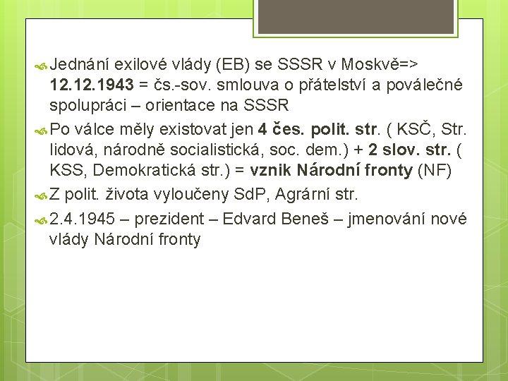 Jednání exilové vlády (EB) se SSSR v Moskvě=> 12. 1943 = čs. -sov.
