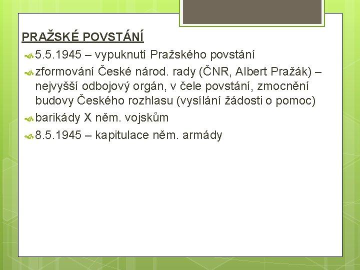PRAŽSKÉ POVSTÁNÍ 5. 5. 1945 – vypuknutí Pražského povstání zformování České národ. rady (ČNR,