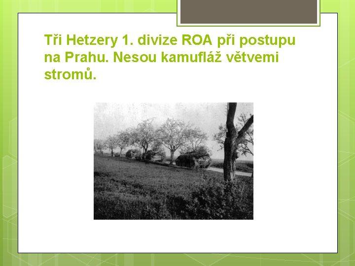 Tři Hetzery 1. divize ROA při postupu na Prahu. Nesou kamufláž větvemi stromů.