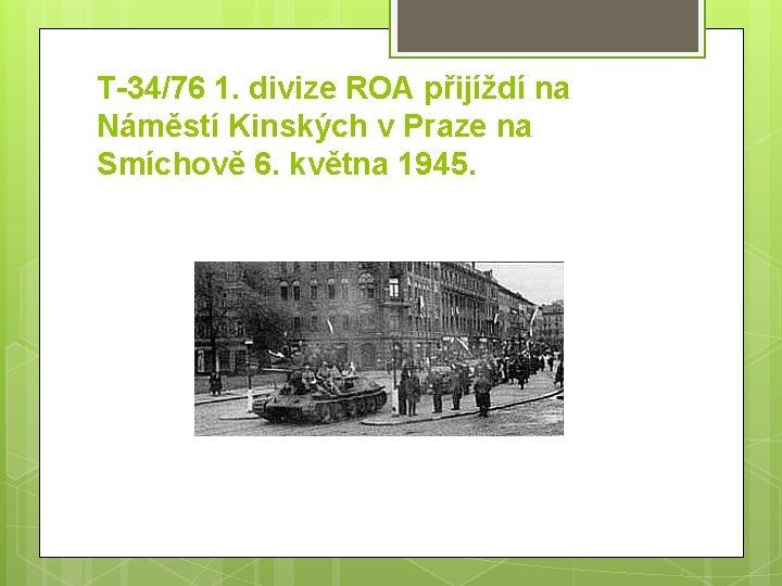 T-34/76 1. divize ROA přijíždí na Náměstí Kinských v Praze na Smíchově 6. května
