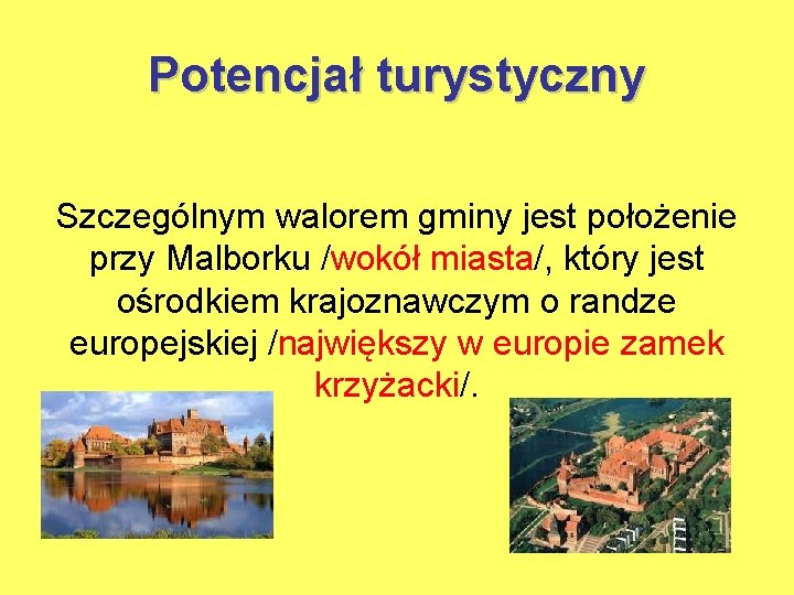 Potencjał turystyczny Szczególnym walorem gminy jest położenie przy Malborku /wokół miasta/, który jest ośrodkiem