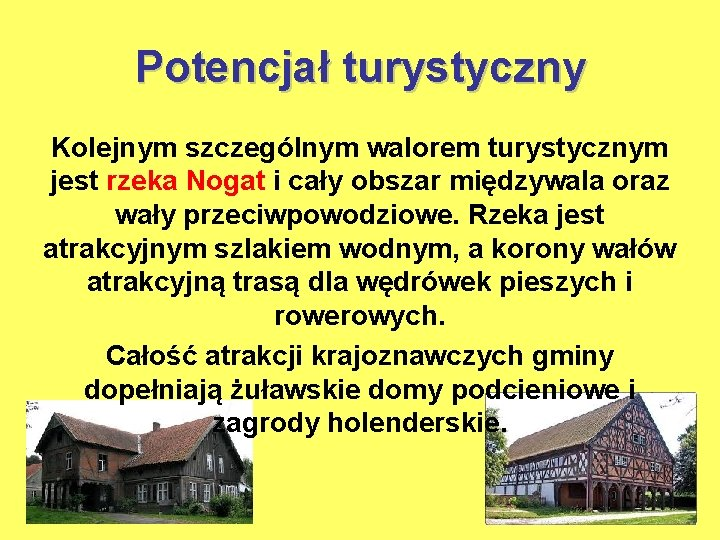 Potencjał turystyczny Kolejnym szczególnym walorem turystycznym jest rzeka Nogat i cały obszar międzywala oraz