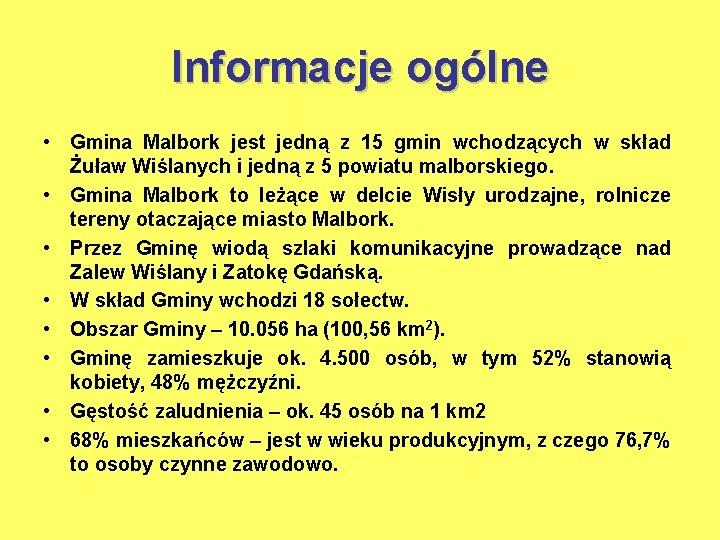 Informacje ogólne • Gmina Malbork jest jedną z 15 gmin wchodzących w skład Żuław