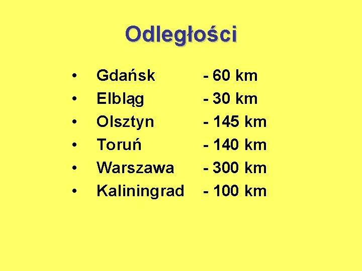 Odległości • • • Gdańsk Elbląg Olsztyn Toruń Warszawa Kaliningrad - 60 km -