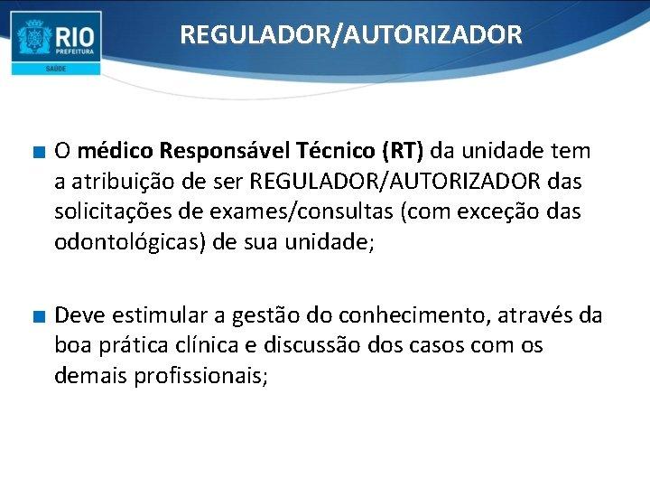 REGULADOR/AUTORIZADOR ∎ O médico Responsável Técnico (RT) da unidade tem a atribuição de ser