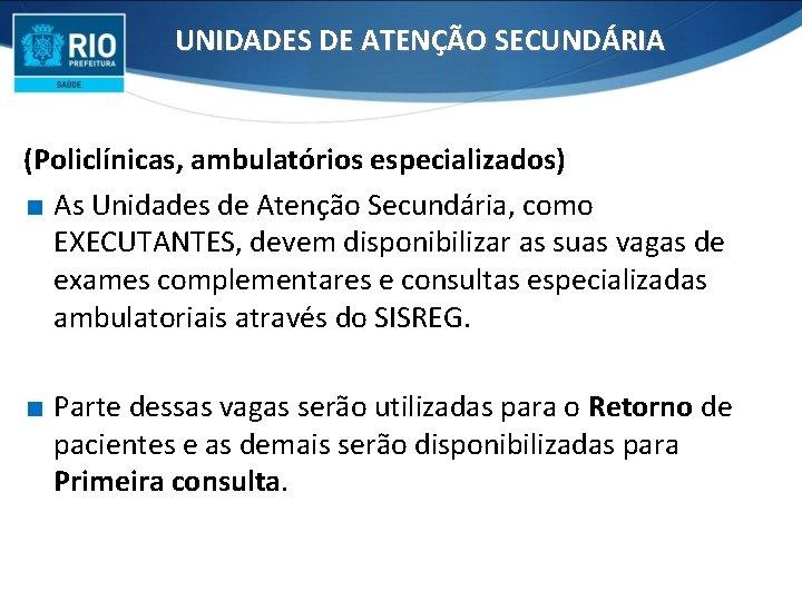 UNIDADES DE ATENÇÃO SECUNDÁRIA (Policlínicas, ambulatórios especializados) ∎ As Unidades de Atenção Secundária, como