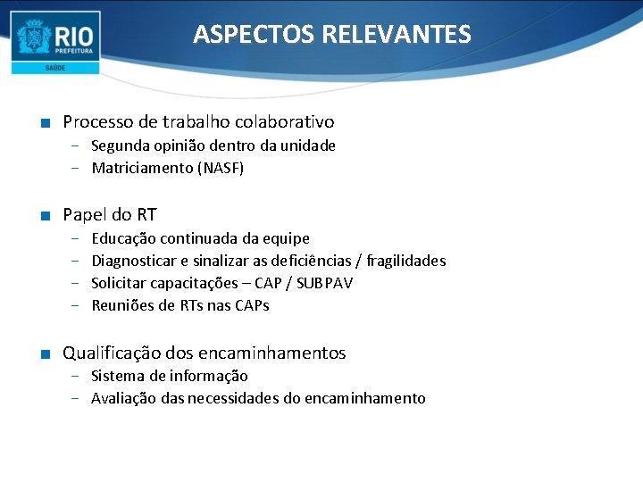 ASPECTOS RELEVANTES ∎ Processo de trabalho colaborativo − Segunda opinião dentro da unidade −