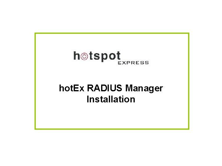 hot. Ex RADIUS Manager Installation
