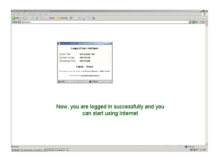 Now, you are logged in successfully and you can start using Internet