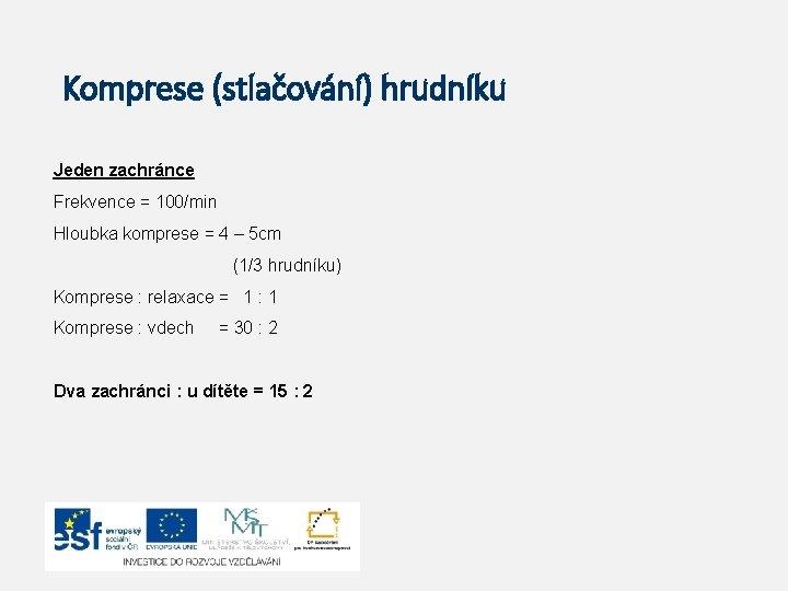 Komprese (stlačování) hrudníku Jeden zachránce Frekvence = 100/min Hloubka komprese = 4 – 5