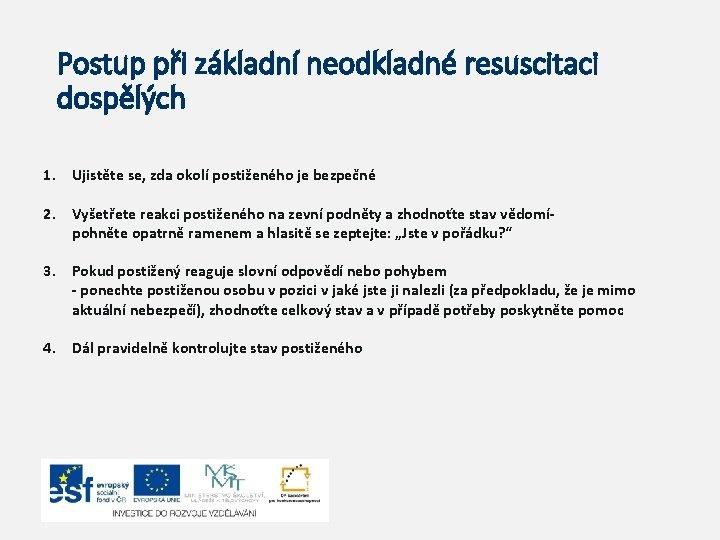 Postup při základní neodkladné resuscitaci dospělých 1. Ujistěte se, zda okolí postiženého je bezpečné